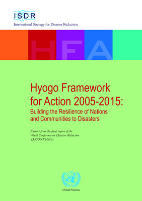 Hyogo Framework for Action- Building the Resilience of Nations and Communities to Disasters